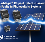 National Semiconductor's SolarMagic Chipset and Firmware Detect Hazardous Arc Faults in Photovoltaic Systems